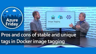 Pros and cons of stable and unique tags in Docker image tagging | Azure Friday