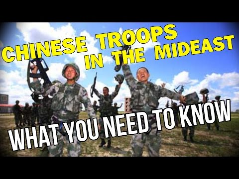 CHINESE TROOPS IN THE MIDEAST: WHAT YOU NEED TO KNOW