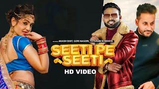 Seeti pe seeti   Akash Dixit   Totaram Sondhiya   Gori Nagori   New Haryanvi songs Haryanavi 2021
