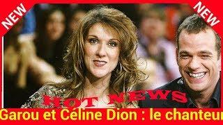 Garou et Céline Dion : le chanteur raconte son étonnante rencontre avec la star