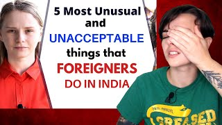 Five Most Unacceptable and Unusual Things That Foreigners Do in India | Karolina Goswami | REACTION!