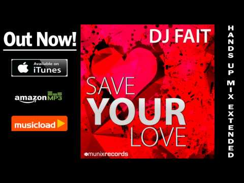 Dj Fait - Save Your Love (Hands Up Mix Extended) /// VÖ: 04.04.2014