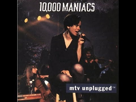 10,000 Maniacs - Unplugged MTV (Full Album)