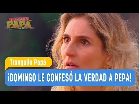 Tranquilo Papá - ¡Domingo le confesó la verdad a Pepa! - Mejores Momentos / Capítulo 23