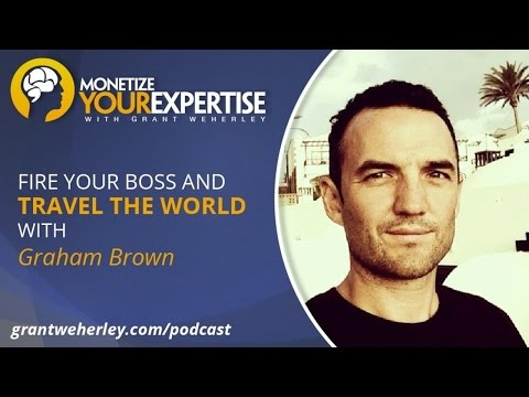 MYE 016: Fire Your Boss and Travel the World with Graham Brown