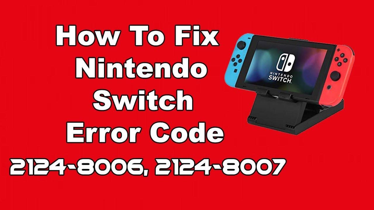 How To Fix Nintendo Switch Error Code: 2124-8006, 2124-8007