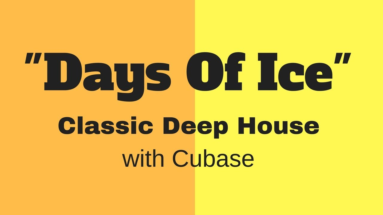 Days of ice classic deep house with cubase youtube for Samplephonics classic deep house