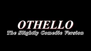 Othello: The Slightly Comedic Version