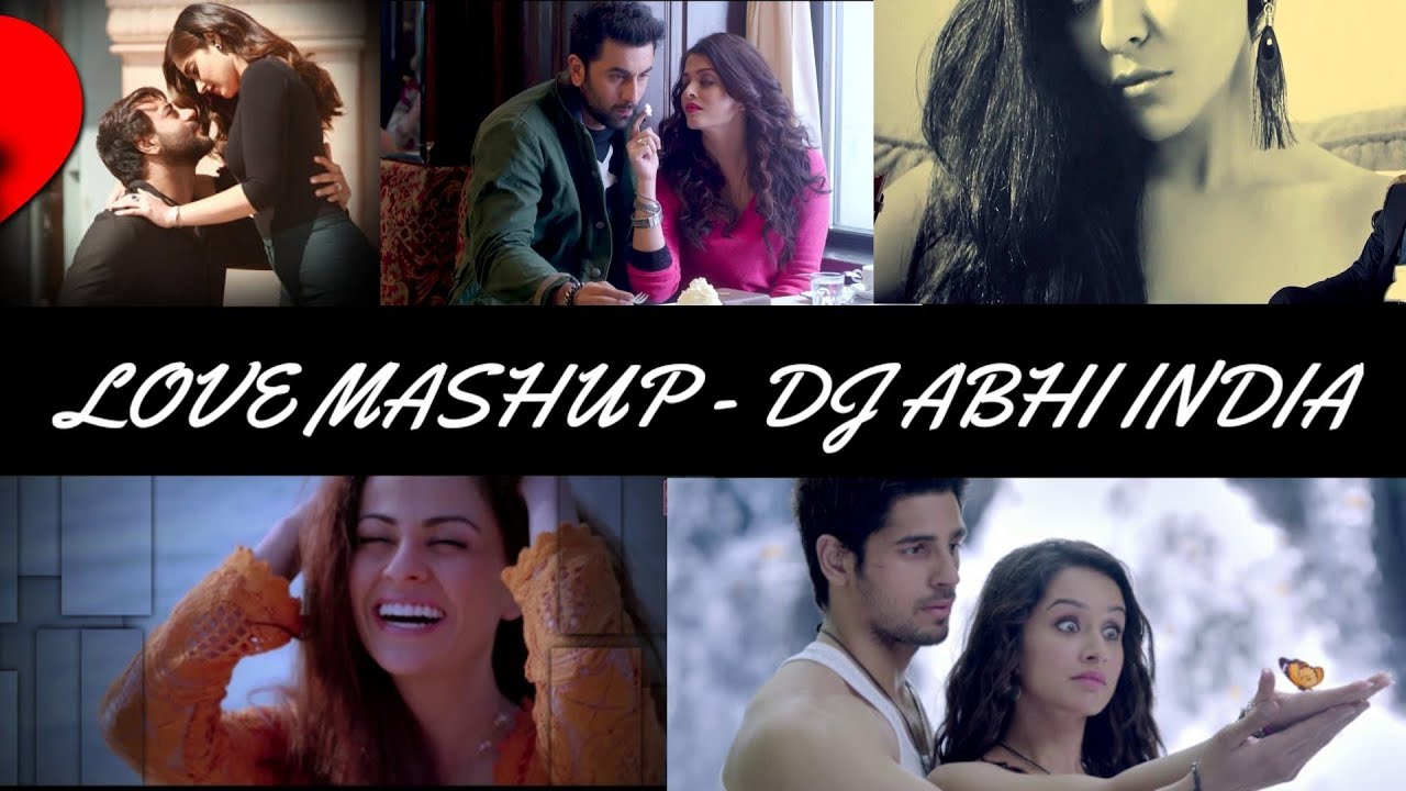 Love Mashup 2018 - Dj Abhi India | Best Of Bollywood Love Mashup | Soumik Wahid (MV)