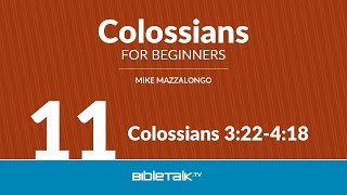 Colossians for Beginners - #11 - Colossians 3:22-4:18