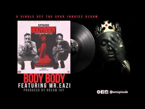 EPISODE FT. MR.EAZI - BODY BODY (OFFICIAL AUDIO)