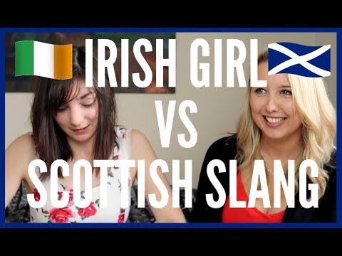IRISH GIRL VS SCOTTISH SLANG
