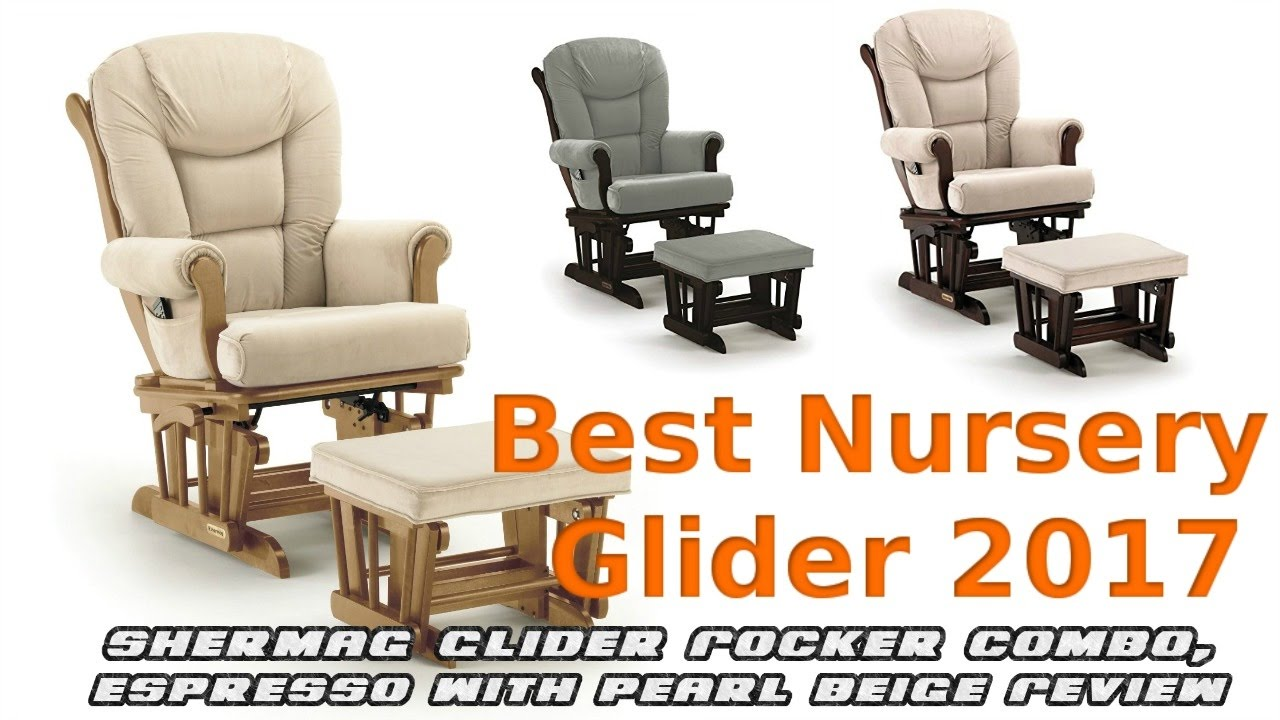 Best Nursery Gliders 2017 | Shermag Glider Rocker Combo, Espresso With  Pearl Beige Review