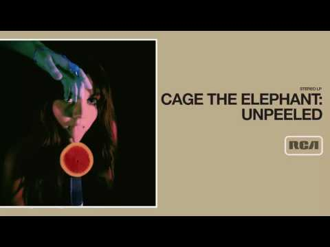 Cage The Elephant - Unpeeled (Full Album)