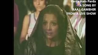 PARDA HAI PARDA -  LIVE SONG BY RAAJ GAMBHIR