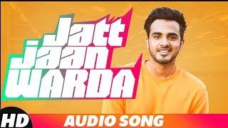 Jatt Jaan Vaarda (Full Song) | Armaan Bedil | Sukh-E | Jashan Nanarh | Latest Punjabi Song 2018