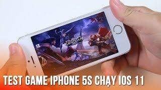 Test game iPhone 5s chạy iOS 11 chơi Liên Quân Mobile và game nặng ra sao