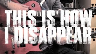 """""""This Is How I Disappear"""" MCR Instrumental Guitar Cover"""