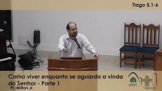 Tg 5.1-6 - Como viver enquanto se aguarda a vinda do Senhor - Parte 1
