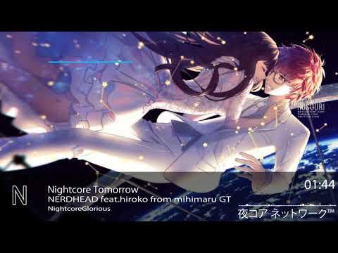 Nightcore Tomorrow-NERDHEAD Ft.hiroko From Mihimaru GT