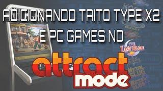 Adicionando PC Games e Taito Type X2 ao Attract Mode