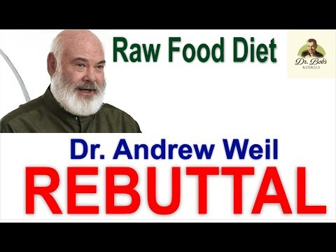 REBUTTAL: Andrew Weil Dismisses the Raw Food Diet