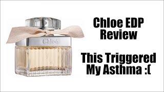 CHLOE - CHLOE EDP EAU DE PARFUM   This Perfume Triggered My Asthma!