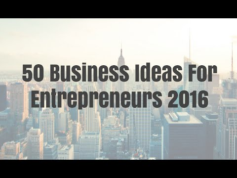 50 Business Ideas For Entrepreneurs 2016