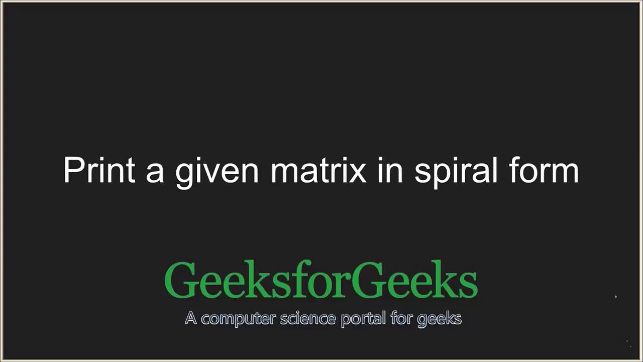 Print a given matrix in spiral form - GeeksforGeeks