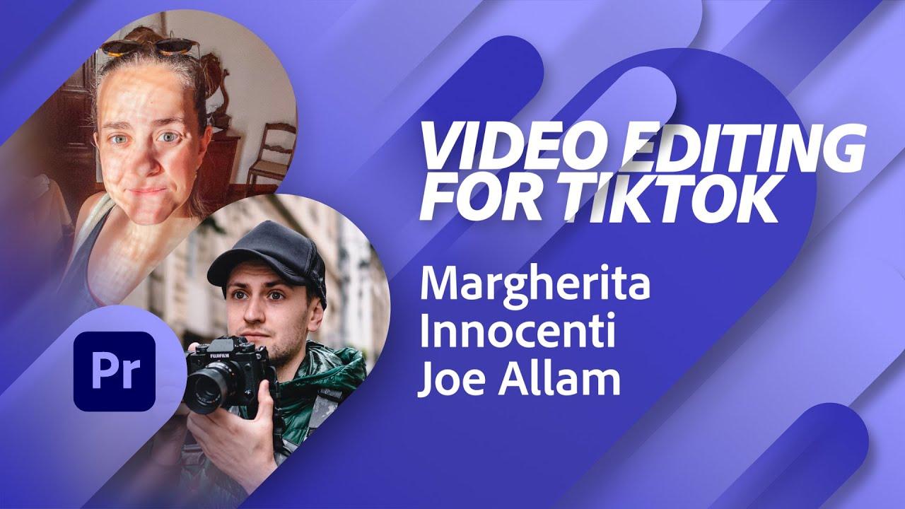 Editing for TikTok with Margherita Innocenti and Joe Allam   Adobe Live