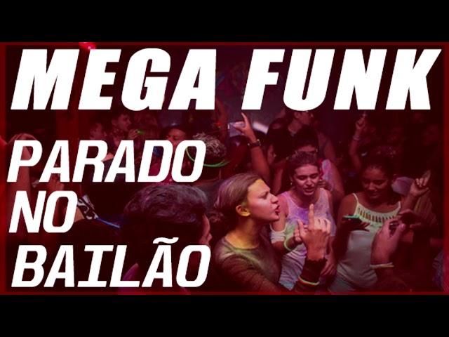MEGA FUNK PARADO NO BAILÃO 2018