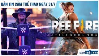 Bản tin Cảm Thể Thao 31/7| Sao WWE muốn đấu Dead Man, Free Fire bị chê dù lọt đề cử Esports Mobile