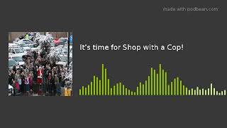 It's time for Shop with a Cop!