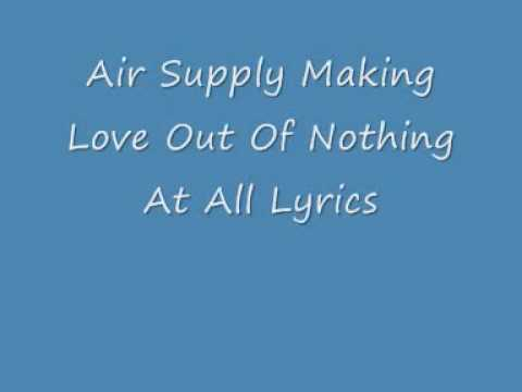 Air Supply  Making love Out of nothing at all  lyrics