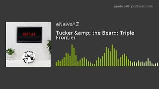 Tucker & the Beard: Triple Frontier