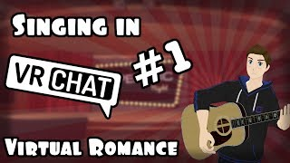 Singing in VRChat #1 - Virtual Romance
