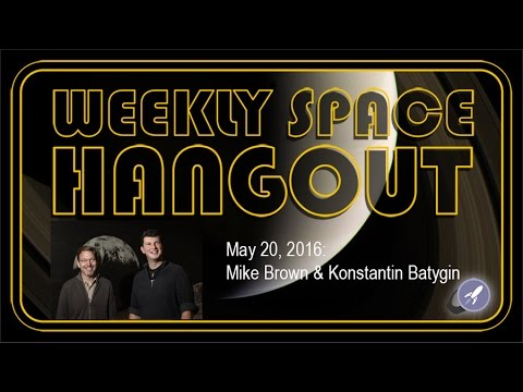 Weekly Space Hangout - May 20, 2016: Mike Brown and Konstantin Batygin