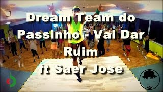 Dream Team do Passinho - Vai Dar Ruim ft Saer Jose