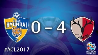 Ulsan Hyundai vs Kashima Antlers (AFC Champions League 2017 : Group Stage)