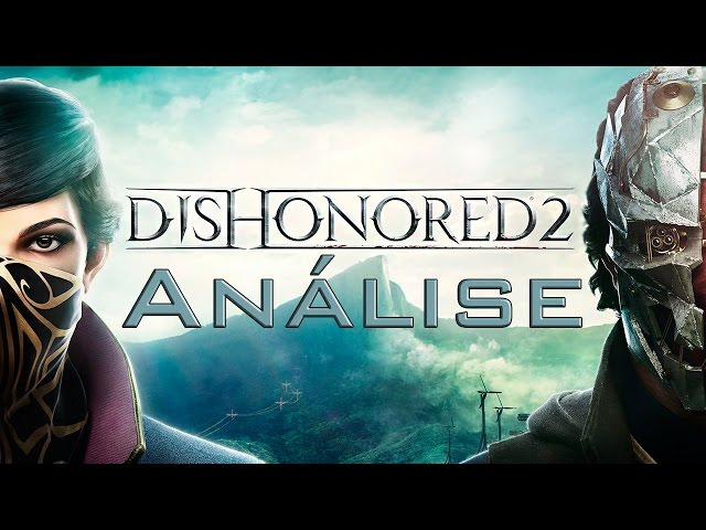 Review - Dishonored 2 (Análise)