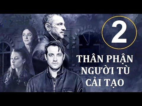 Thân phận người tù cải tạo. Tập 2 | Phim hình sự, băng đảng xã hội đen (2017)