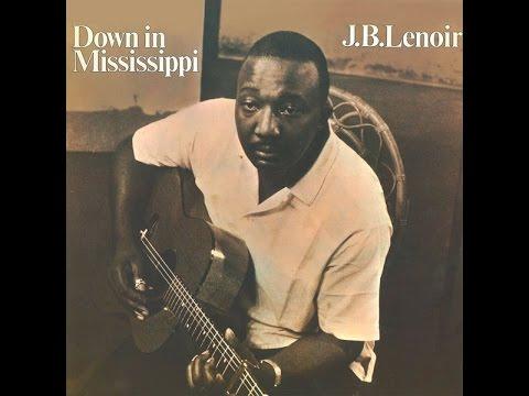 J.B. Lenoir - Down In Mississippi ( Full Album ) 1966