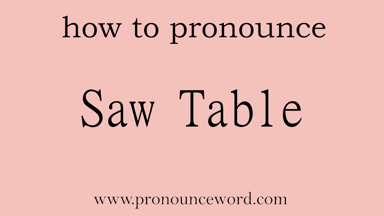 Saw Table. How to pronounce the english word Saw Table .Start with