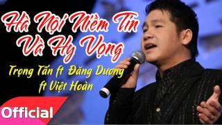 Hà Nội Niềm Tin Và Hy Vọng - Trọng Tấn ft  Đăng Dương ft  Việt Hoàn [Official Audio]