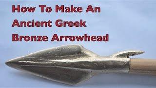 How to make an Ancient Greek Bronze Arrowhead.