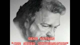 GENE WATSON - ONE SIDED CONVERSATION YouTube Videos