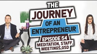 The Journey of an Entrepreneur - Episode 54: Meditation, Staff Meeting, GSD