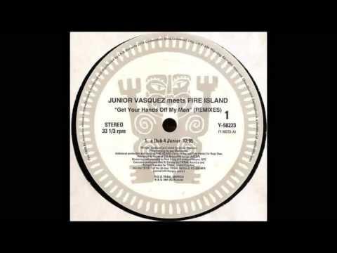 (1994) Junior Vasquez meets Fire Island - Get Your Hands Off My Man [A Dub 4 Junior RMX]