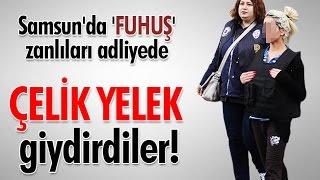 Samsun'da 'fuhuş' Zanlıları Adliyede: Çelik Yelek Giydirdiler!