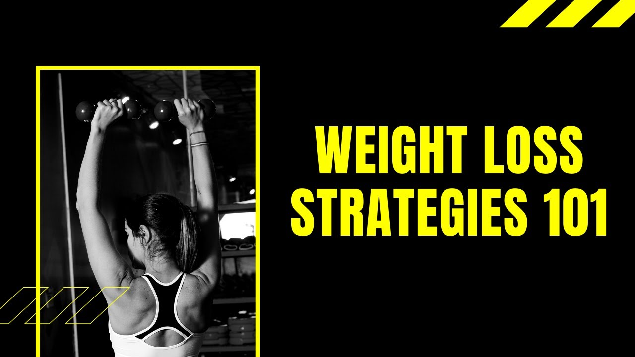 weight loss strategies 101 - lose weight | lose belly fat | how to ...